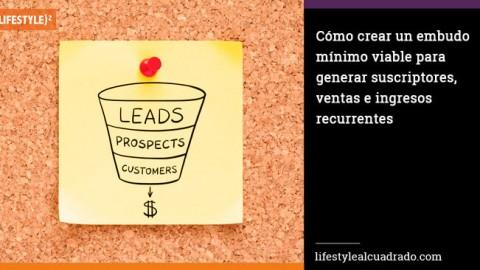 Cómo crear un embudo mínimo viable para generar suscriptores, ventas e ingresos recurrentes y por qué lo necesitas